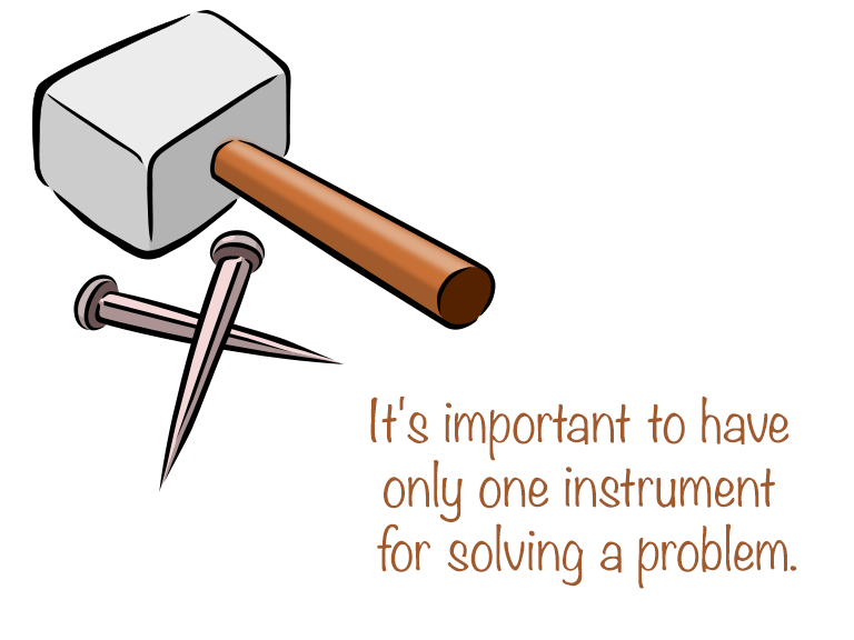 It's important to have only one instrument for solving a problem.